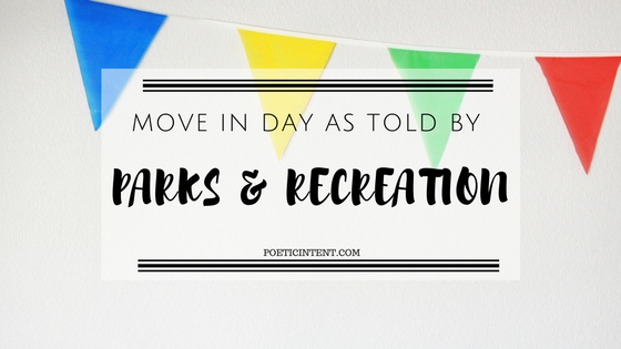 Move In Day As Told By Parks &Recreation
