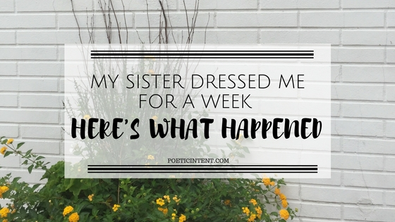 My Sister Dressed Me For A Week & Here's What Happened